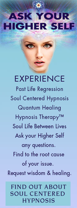 EXPERIENCE, Past Life Regression, Soul Centered Hypnosis, Quantum Healing Hypnosis Therapy™ Soul Life Between Lives, In partnership with  your Higher Self, we get to the root cause  of your issue.  Your H.S. answers  your questions  & bestows healing. _HYP/index.html